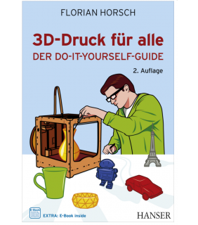 3D-Druck für alle - Der Do-it-yourself-Guide von Florian Horsch